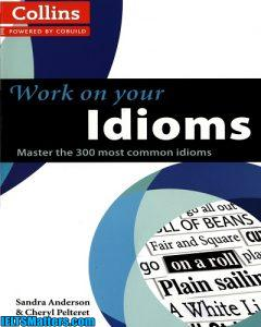 دانلود رایگان کتاب Work on Your Idioms: Master the 300 Most Common Idioms