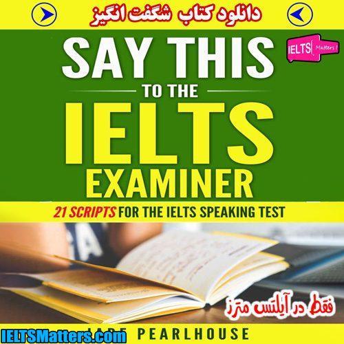 دانلود کتاب Say This to the IELTS Examiner