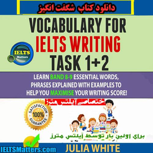 دانلود کتاب Vocabulary For IELTS Writing Task 1+ 2 -Julia White
